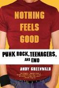 Nothing Feels Good Punk Rock Teenagers & Emo