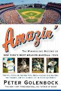 Amazin The Miraculous History of New Yorks Most Beloved Baseball Team