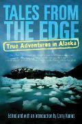 Tales from the Edge True Adventures in Alaska
