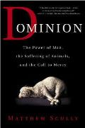 Dominion The Power of Man the Suffering of Animals & the Call to Mercy