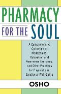 Pharmacy for the Soul A Comprehensive Collection of Meditations Relaxation & Awareness Exercises & Other Practices for Physical & Em
