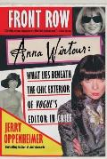Front Row Anna Wintour: Anna Wintour: What Lies Beneath the Chic Exterior of Vogue's Editor in Chief