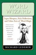 Word Wizard Super Bloopers Rich Reflections & Other Acts of Word Magic