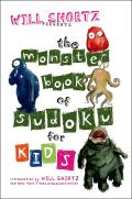 Will Shortz Presents the Monster Book of Sudoku for Kids 150 Fun Puzzles