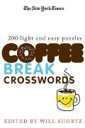 The New York Times Coffee Break Crosswords: 200 Light and Easy Puzzles