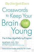 The New York Times Crosswords to Keep Your Brain Young: The 6-Step Age-Defying Program