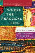 Where the Peacocks Sing A Palace a Prince & the Search for Home