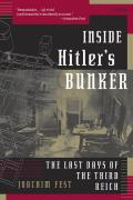 Inside Hitlers Bunker The Last Days of the Third Reich