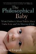 Philosophical Baby What Childrens Minds Tell Us About Truth Love & the Meaning of Life
