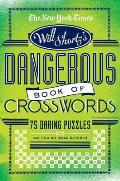The New York Times Will Shortz Presents the Dangerous Book of Crosswords: 75 Daring Puzzles