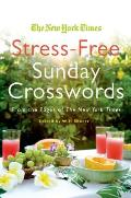 The New York Times Stress-Free Sunday Crosswords: From the Pages of the New York Times