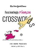 The New York Times Fascinatingly Fierce Crosswords: 150 Hard Puzzles
