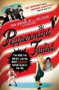 Peppermint Twist The Mob the Music & the Most Famous Dance Club of the 60s