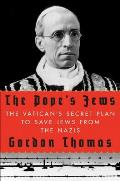 Popes Jews The Vaticans Secret Plan to Save Jews from the Nazis