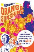 Orange Sunshine The Brotherhood of Eternal Love & Its Quest to Spread Peace Love & Acid to the World