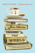 Janes Fame How Jane Austen Conquered the World