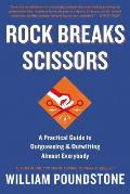 Rock Breaks Scissors A Practical Guide to Outguessing & Outwitting Almost Everybody