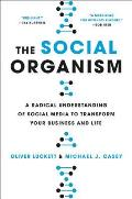 Social Organism A Radical Understanding of Social Meida to Transform Your Business & Life