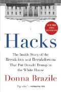 Hacks: The Inside Story of the Break ins and Breakdowns That Put Donald Trump in the White House