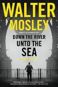 Cover Image for Down the River Unto the Sea by Walter Mosley