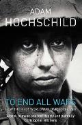 To End All Wars A Story of Protest & Patriotism in the First World War