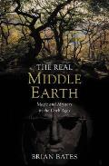 Real Middle-earth: Magic and Mystery in the Dark Ages