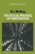 The Social Process of Innovation: A Study in the Sociology of Science