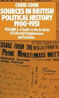 Sources in British Political History 1900-1951: Volume I: A Guide to the Archives of Selected Organisations and Societies