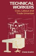 Technical Workers: Class, Labour and Trade Unionism