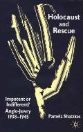 Holocaust and rescue; impotent or indifferent?; Anglo-Jewry, 1938-1945