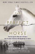 Perfect Horse The Daring US Mission to Rescue the Priceless Stallions Kidnapped by the Nazis