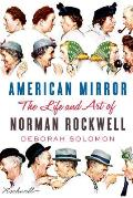 American Mirror The Life & Art of Norman Rockwell