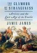 The Glamour of Strangeness: Artists and the Last Age of the Exotic