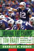 Moving the Chains Tom Brady & the Pursuit of Everything