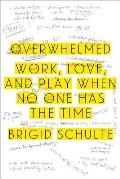 Overwhelmed Work Love & Play When No One Has the Time