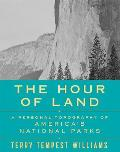 The Hour of Land: A Personal Topography of Americas National Parks