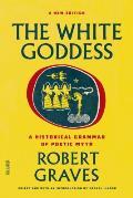 White Goddess A Historical Grammar of Poetic Myth