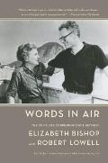 Words In Air The Complete Correspondence Between Elizabeth Bishop & Robert Lowell