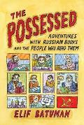 Possessed Adventures with Russian Books & the People Who Read Them