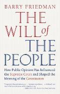 Will of the People How Public Opinion Has Influenced The Supreme Court & Shaped the Meaning of the Constitution