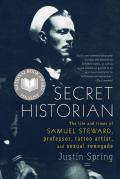Secret Historian The Life & Times of Samuel Steward Professor Tattoo Artist & Sexual Renegade