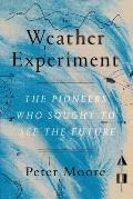 Weather Experiment The Pioneers Who Sought to See the Future