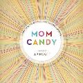 Mom Candy 1000 Bits of Inspiration for Mothers