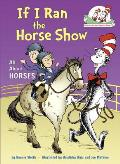 If I Ran the Horse Show All About Horses