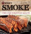 Webers Smoke A Guide to Smoke Cooking for Everyone & Any Grill