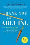 Thank You For Arguing Revised & Updated Edition What Aristotle Lincoln & Homer Simpson Can Teach Us About the Art of Persuasion