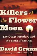 Killers of the Flower Moon The Osage Murders & the Birth of the FBI