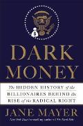 Dark Money: The Hidden History of...
