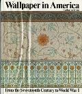 Wallpaper in America From the Seventeenth Century to World War I