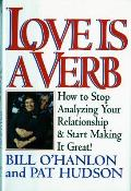 Love Is a Verb: How to Stop Analyzing Your Relationship and Start Making It Great!